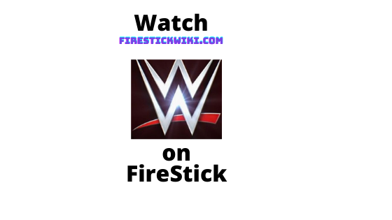 How to Watch WWE on FireStick or Fire TV [ JULY Updated ]